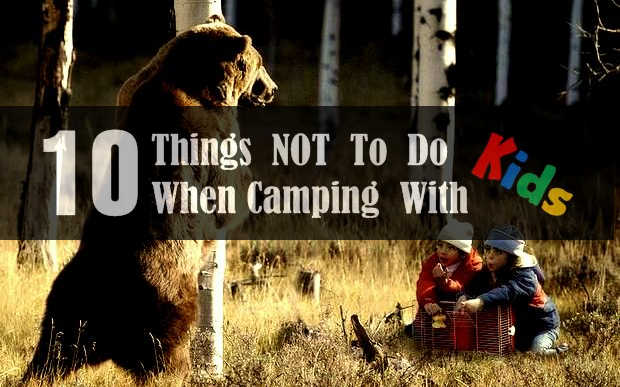 10 Things You Should Never Do When Camping With Kids 22